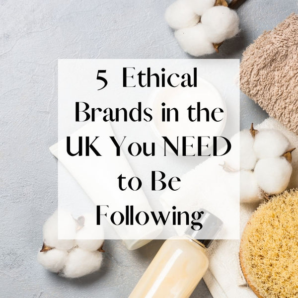 5 Ethical Brands in the UK You NEED to Be Following