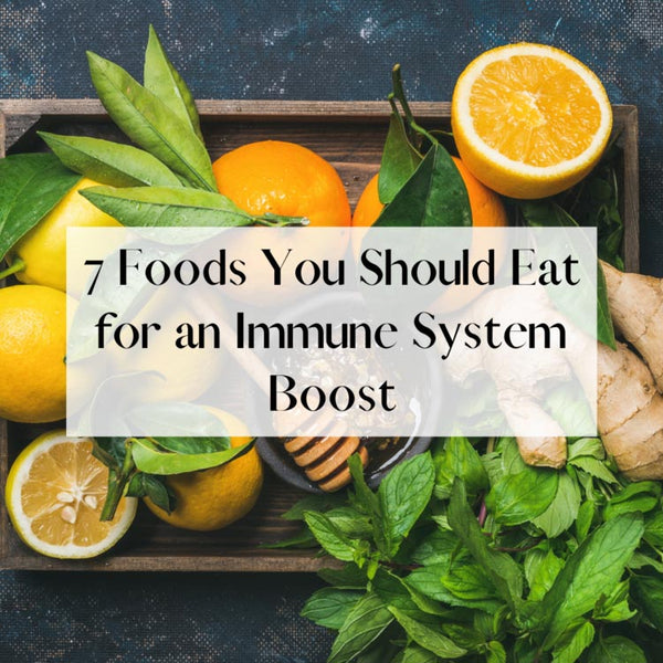7 Foods You Should Eat for an Immune System Boost