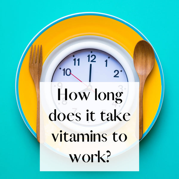 How Long Does It Take Vitamins to Work?