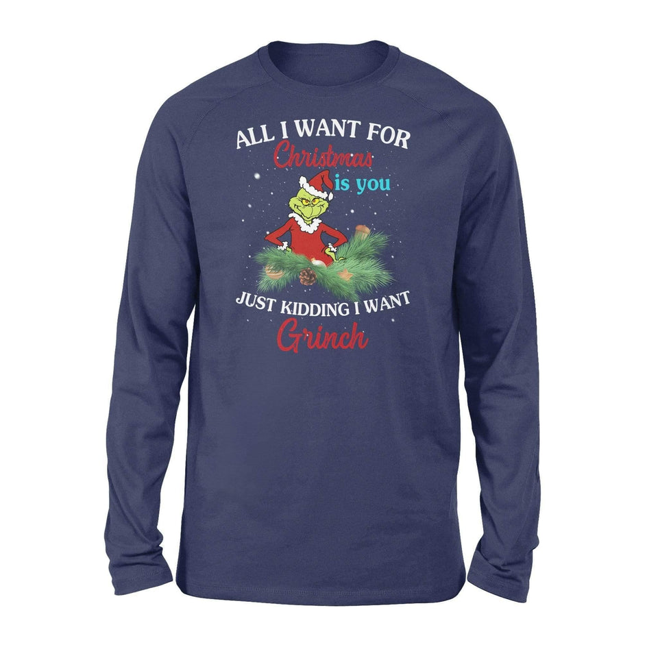 All I want for Christmas is you just kidding I want grinch - Standard Long Sleeve - Family Presents