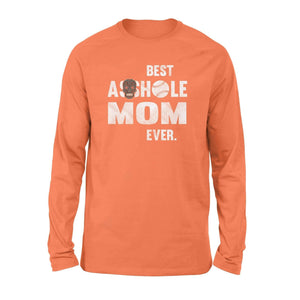 Best asshole mom ever 2 - Standard Long Sleeve - Family Presents