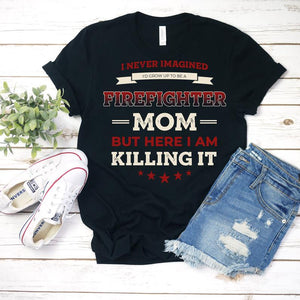 Mothers day Standard T-shirt - Gift for firefighter mom from daughter and son - I never imaged to row up to be a firefighter mom shirt