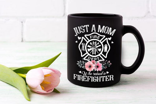 Mothers day Black Mug - Gift for mom from daughter and son - Just a mom who raised a firefighter mug