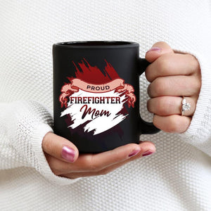 Mothers day Black Mug - Gift for mom from kids -Proud Firefighter Mom Mug
