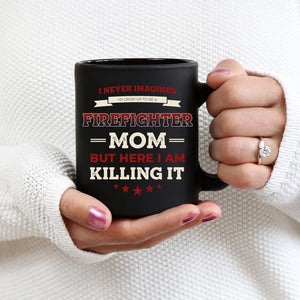 Mothers day Black Mug - Gift for firefighter mom from son and daughter - Firefighter Mom Mug - Firefighter Mom Coffee Cups
