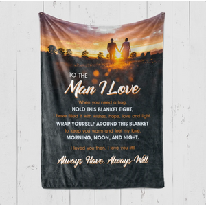Blanket to my man I love - Christmas gift, Birthday gift, Anniversary gift - I love you still always have always will