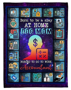FORCED TO GO TO WORK ACCOUNTANT - DOG MOM Fleece Blanket - Gift for Birthday, Labor day, Christmas - Family Presents - Great Blanket, Canvas, Clothe, Gifts For Family