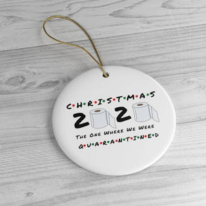 Christmas Ornament, Ceramic Ornaments, Christmas Tree Ornament, Christmas The One Where We Were Quarantined Circle Ornament (2 sided) - Christmas Housewarming Gift Home Decor