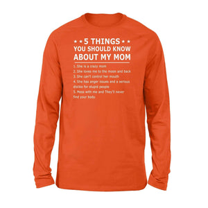 5 things you should know about my mom she is a crazy mom - Standard Long Sleeve - Family Presents