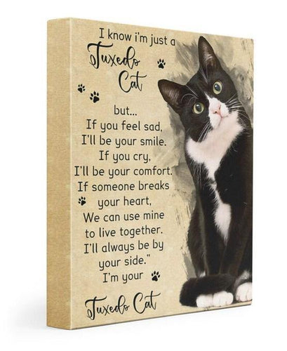 I know i'm just a Tuxedo Cat Gallery Wrapped Canvas Prints - If you feel sad I'll be your smile
