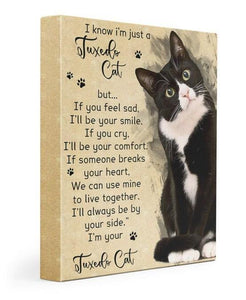I know i'm just a Tuxedo Cat Gallery Wrapped Canvas Prints - If you feel sad I'll be your smile - Family Presents - Great Blanket, Canvas, Clothe, Gifts For Family