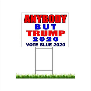Anybody but Trump yard sign with stake, anybody but Trump yard sign, anti trump sign, Vote blue 2020 sign, democratic yard sign
