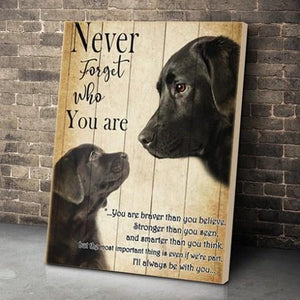 BLACK LABRADOR CANVAS PRINTS WALL ART - MATTE CANVAS - NEVER FORGOT WHO YOU ARE