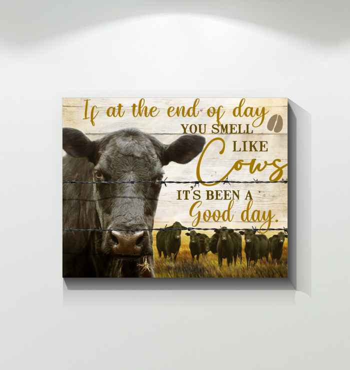 Canvas prints - If at the end of day You smell like Cows It's been a good day - Canvas Farm