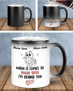 Personalized Couple Color Changing Mug, Birthday gift, for husband, wife, Funny for her/him, When it comes to doggy style I'm behind you 100% Mug