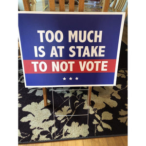 "Non-partisan Political Yard Sign, ""Too Much Is At Stake To Not Vote"""