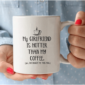 White Mug My girlfriend is hotter than my coffee - Valentine gift for him