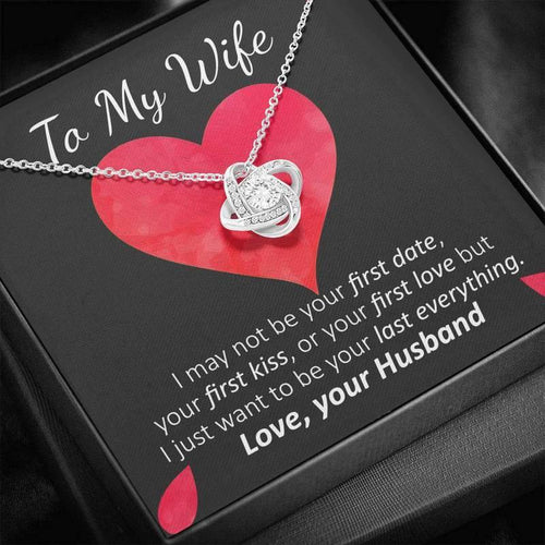 Love Knot Necklace Gift - To My Wife – Valentine Gift For Wife, Birthday Gift For Wife, Gift Idea For Wife - I Just Want To Be Your Last Everything - Family Presents - Great Blanket, Canvas, Clothe, Gifts For Family
