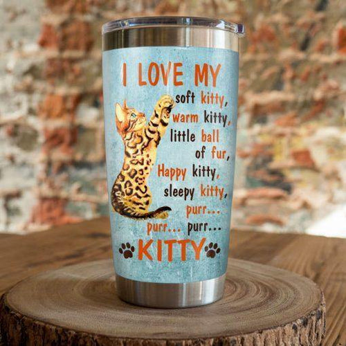 Bengal Cat Steel Tumbler Cup - I love my soft Kitty, warm kitty
