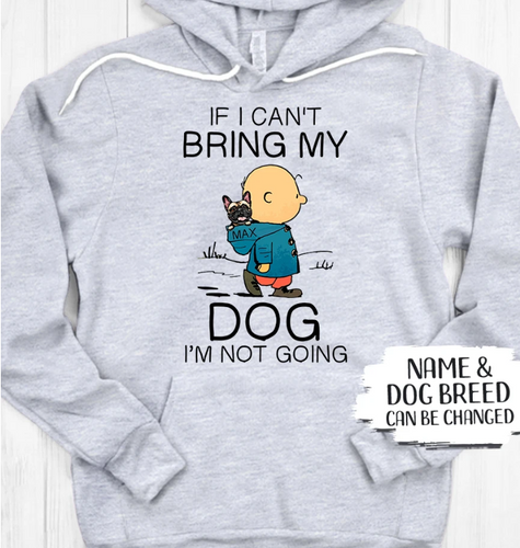 Personalized Hoodie - If I can't bring my dog I'm not going - Custom dog breed and name