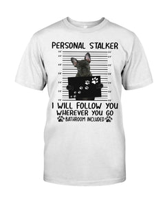 French Bulldog Personal Stalker - Standard T-shirt - Family Presents - Great Blanket, Canvas, Clothe, Gifts For Family