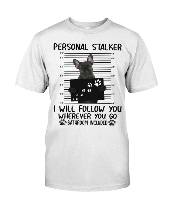 French Bulldog Personal Stalker - Standard T-shirt