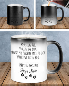 Father's day personalized Color Changing Mug, Gift for dog dad from dog mom, from daughter and son, Wife to husband, Roses are violet, you're my favorite face to lick after I've eaten poo