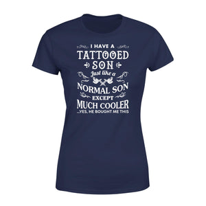 I Have A Tattooed Son Premium Women's Tee - Family Presents