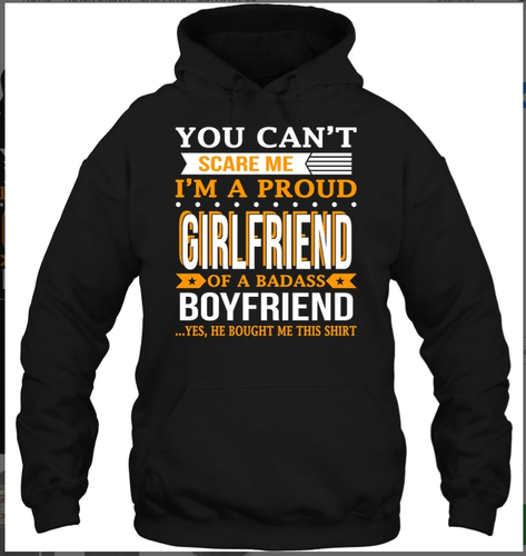 You Can't Scare Me I'm A Proud Girlfriend Of A Badass Boyfriend Standard Hoodie - Family Presents - Great Blanket, Canvas, Clothe, Gifts For Family