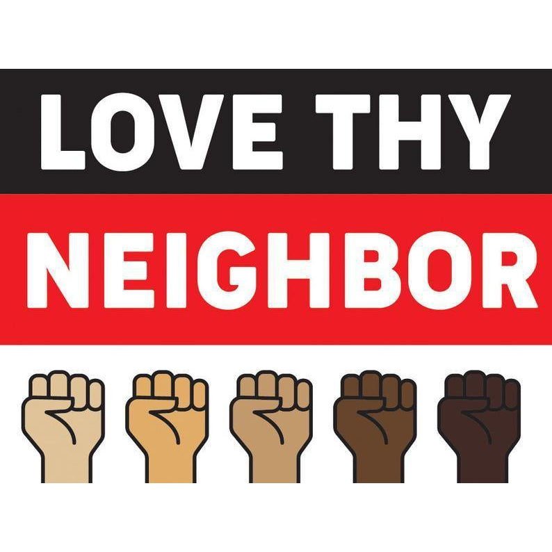 Love Thy Neighbor Yard Sign | Protest Sign | Bulk | Black Lives Matter | Anti-Racism | BLM | Social Justice