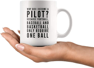 Why Did I Become A Pilot Because Football Baseball And Basketball Require One Ball Appreciation Sarcastic Coffee Mug