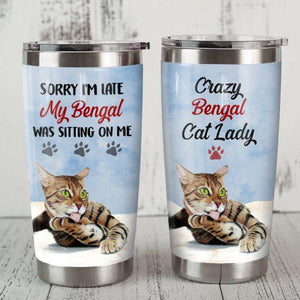 Bengal Cat Steel Tumbler Cup - Sorry I'm late My bengal was sitting on me