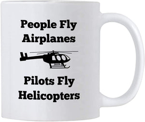 Helicopter Pilot Mugs. Pilots Coffee Mug. People Fly Airplanes Pilots Fly Helicopters. Cup for Aviation School Graduation or Instructors - Family Presents - Great Blanket, Canvas, Clothe, Gifts For Family