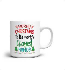 Limited Edition White Mug - Merry Christmas to the worlds okayest fiance