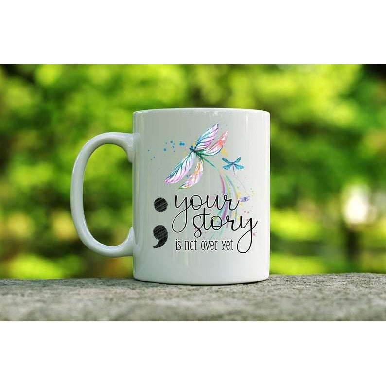 Your Story Is Not Over, Coffee Mug, Suicide Awareness, Gift for Friend, Mug, Coffee Mug, Valentine Gift , Valentine Mug