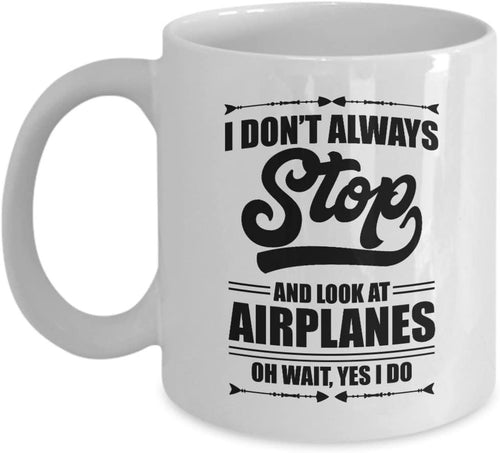 I Don't Always Stop And Look At Airplanes Funny Aviation Coffee & Tea Gift Mug For A Pilot, Airplane Lover & Airplane Mechanic - Family Presents - Great Blanket, Canvas, Clothe, Gifts For Family