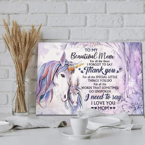 Unicorn To My Beautiful Mom Canvas Prints For All The Times I Forgot To Say Thank You UnFramed Canvas - Home Decor, Wall Art - Family Presents - Great Blanket, Canvas, Clothe, Gifts For Family