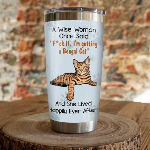 Bengal Cat Steel Tumbler Cup - A wise woman once said