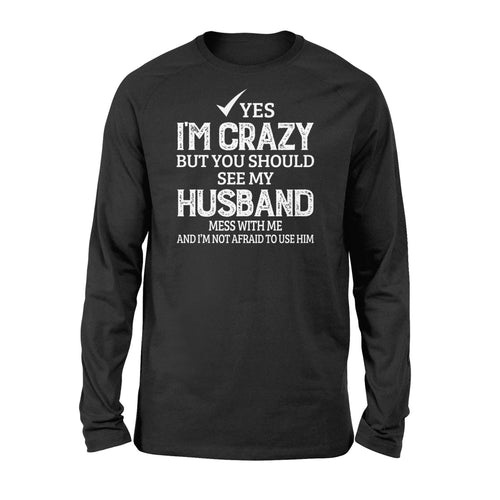 I'm crazy but you should see mu husband - Standard Long Sleeve - Family Presents