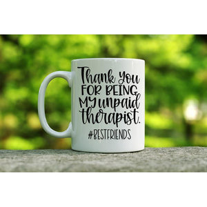 Funny Gift Mug, Coffee Mug, Thanks for Being My Unpaid Therapist, Gift for Friend, Gift for her, Best Friend Gift, Valentine Gift