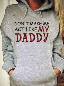 Don't make me act like my daddy Standard Hoodie - Family Presents - Great Blanket, Canvas, Clothe, Gifts For Family