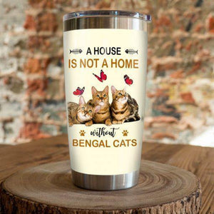 Bengal Cat Steel Tumbler Cup - A house is not a home without Bengal cats