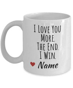 I Love You More The End I Win, I Love You More Mug, I Love You More - Valentine Gifts for Husband, Wife, Girlfriend