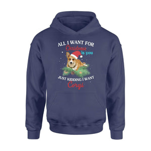 All I want for Christmas is you just kidding I want corgi - Standard Hoodie - Family Presents