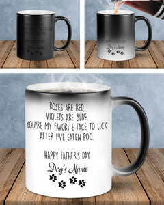 Personalized Perfect Gift For Dog Dad From Dog mom, Roses Are Red, You're My Favorite Face To Lick, Color Changing Mug