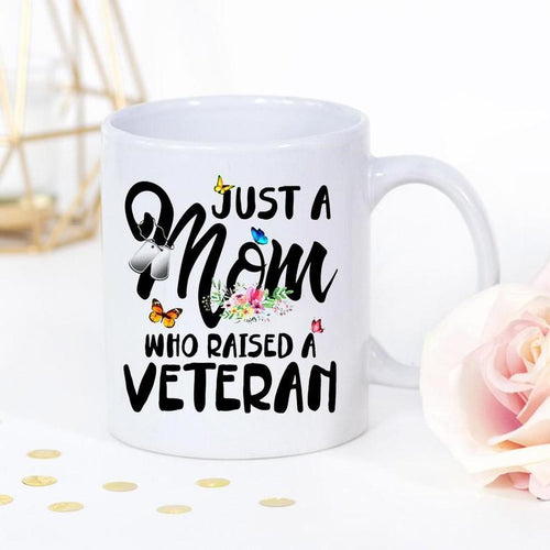 Mothers day White Mug - Gift for Veteran mom from veteran son and daughter - Just A Mom Who Raised A Veteran Mug