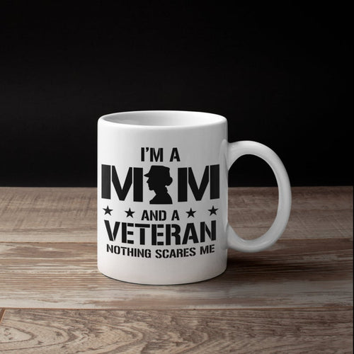 Mothers day White Mug - Gift for veteran mom from daughter and son - I'm a mom and a veteran nothing scares me mug