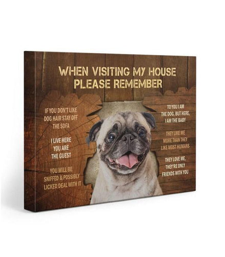 Pug Gallery Wrapped Canvas Prints - When visiting my house please remember
