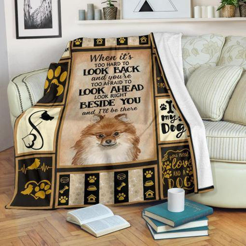 POMERANIAN DOG BLANKET - WHEN IT'S TOO HARD TO LOOK BACK I'LL BE BESIDE YOU - Family Presents - Great Blanket, Canvas, Clothe, Gifts For Family