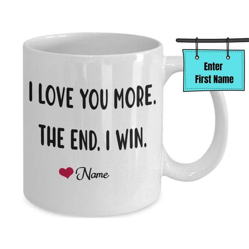 I love you more the end I win, Personalized love you more, love gifts, custom love you more gift, show your love,  Valentine Gift For Wife, Girlfriend, Husband, Valentine Gift For Couple